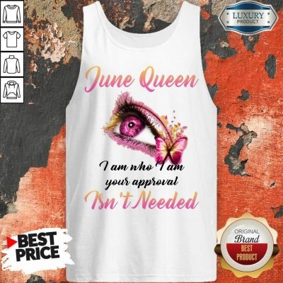 Happy June Queen I Am Who I Am Your Approval Isn't Needed Tank Top