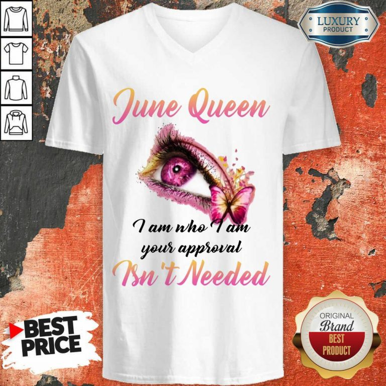 Happy June Queen I Am Who I Am Your Approval Isn't Needed V-neck