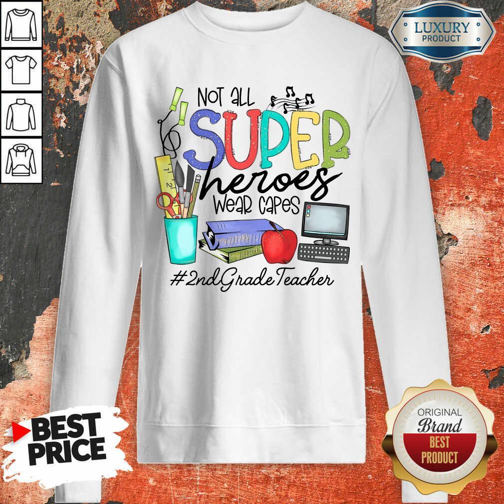 Happy Not All Superheroes Wear Capes 2nd Grade Teacher Sweatshirt