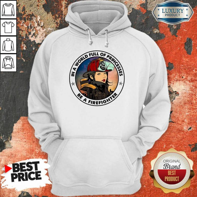 In A World Full Of Princesses Be A Firefighter Hoodie