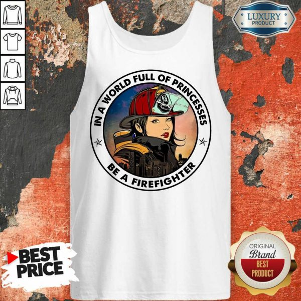 In A World Full Of Princesses Be A Firefighter Tank Top