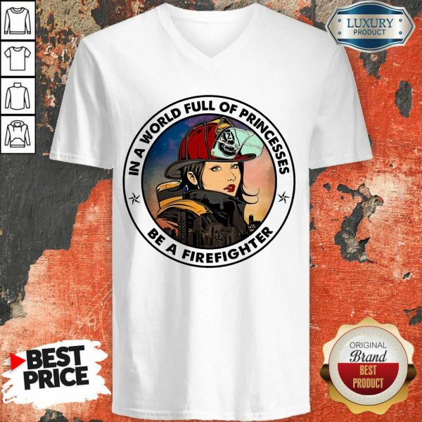 In A World Full Of Princesses Be A Firefighter V-neck