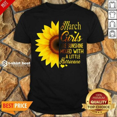 Nice March Girls Are Sunshine Mixed With A Little Hurricane Sunflower Shirt