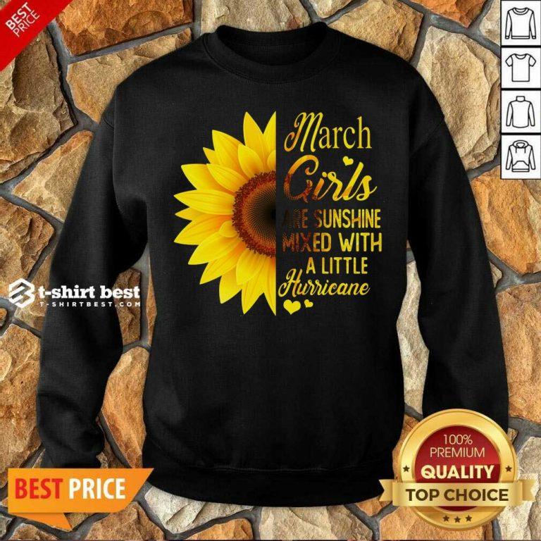 Nice March Girls Are Sunshine Mixed With A Little Hurricane Sunflower Sweatshirt