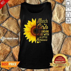 Nice March Girls Are Sunshine Mixed With A Little Hurricane Sunflower Tank Top