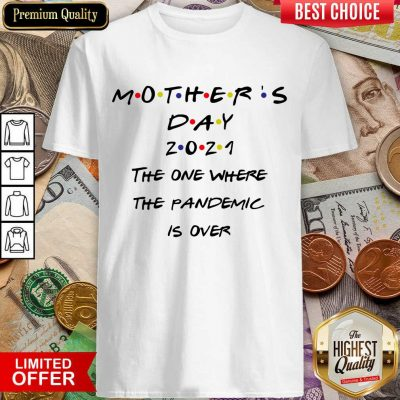 Pretty Mothers Day 2021 The One Where The Pandemic Is Over Shirt