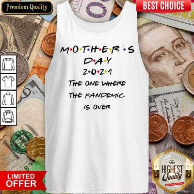 Pretty Mothers Day 2021 The One Where The Pandemic Is Over Tank Top