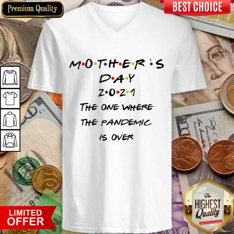 Pretty Mothers Day 2021 The One Where The Pandemic Is Over V-neck