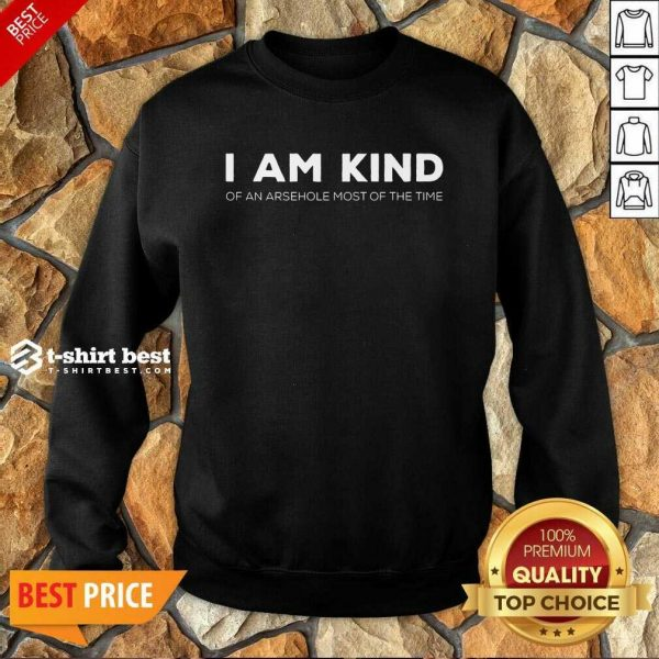 Top I Am Kind Of An Arsehole Most Of The Time Sweatshirt