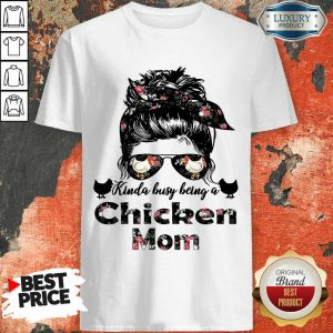 Top Kinda Busy Being A Chicken Mom Farmer Shirt