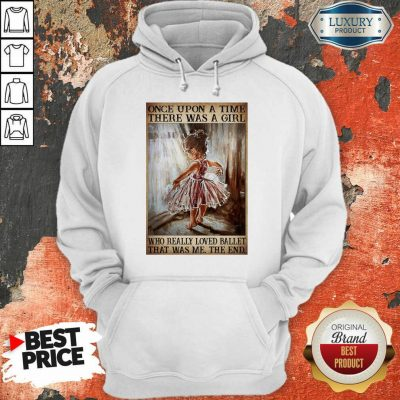 Top Once Upon A Time There Was A Girl Poster Really Loved Ballet Hoodie