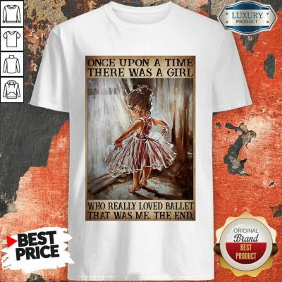 Top Once Upon A Time There Was A Girl Poster Really Loved Ballet Shirt