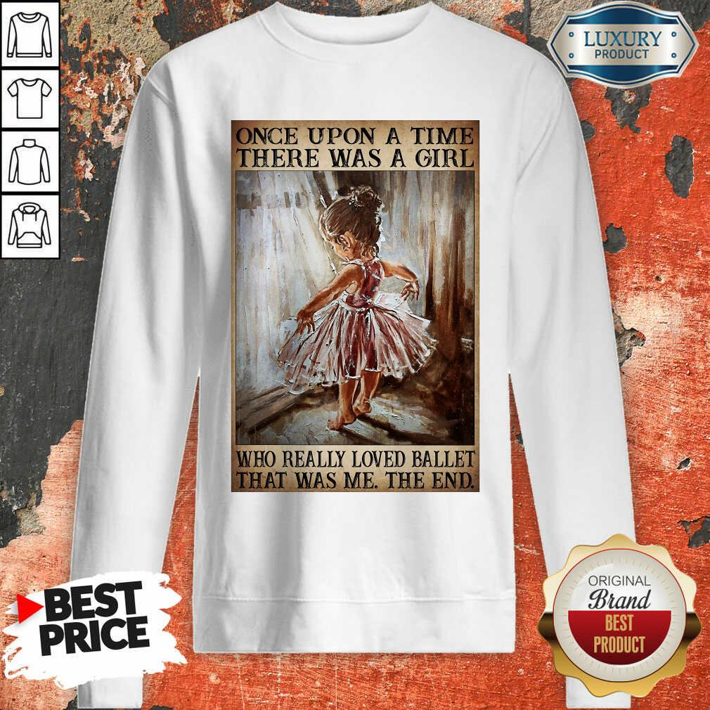 Top Once Upon A Time There Was A Girl Poster Really Loved Ballet Sweatshirt