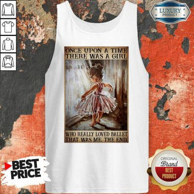 Top Once Upon A Time There Was A Girl Poster Really Loved Ballet Tank Top
