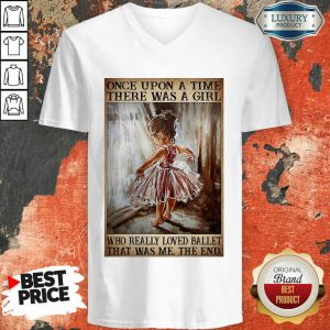 Top Once Upon A Time There Was A Girl Poster Really Loved Ballet V-neck