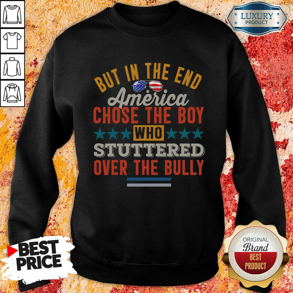 America Chose The Boy Stuttered Over The Bully Sweatshirt