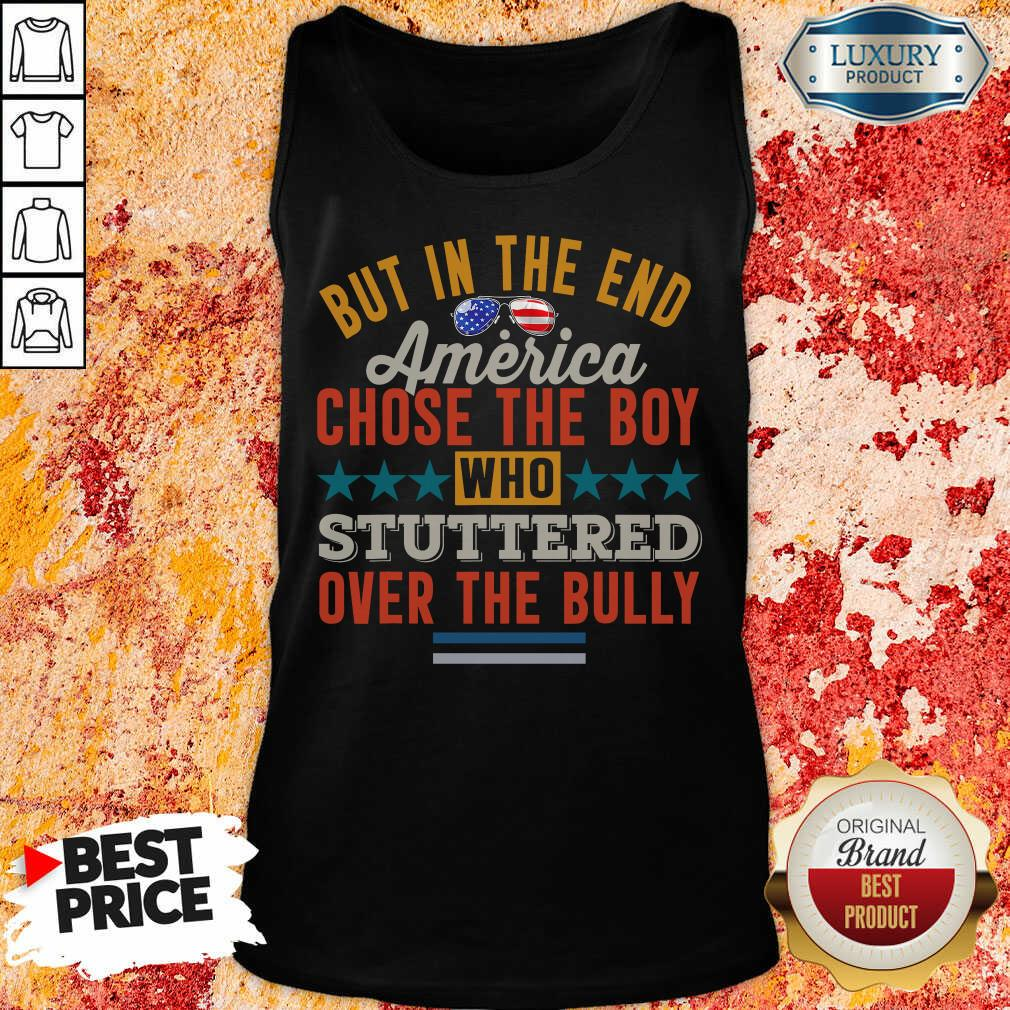 America Chose The Boy Stuttered Over The Bully Tank Top