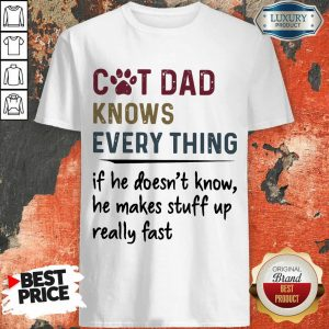 Cat Dad Knows Everything Shirt