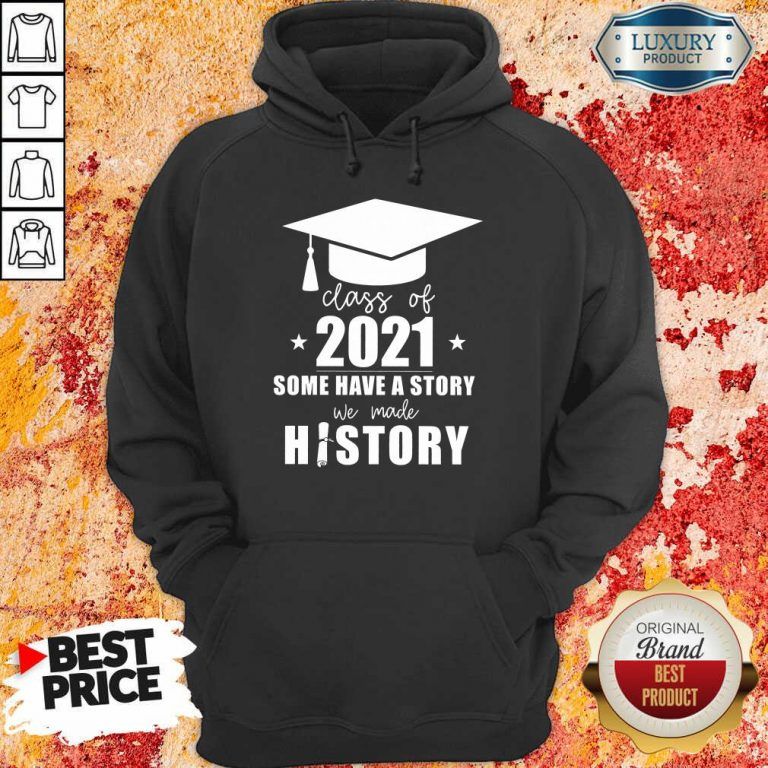 Class Of 2021 Story We Made History Hoodie