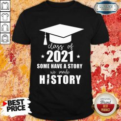 Class Of 2021 Story We Made History Shirt