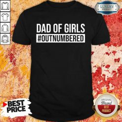 Dad Of Girls Outnumbered Shirt