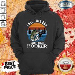 Fishing Full Time Dad Part Hooker Hoodie