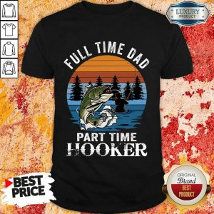 Fishing Full Time Dad Part Hooker Shirt