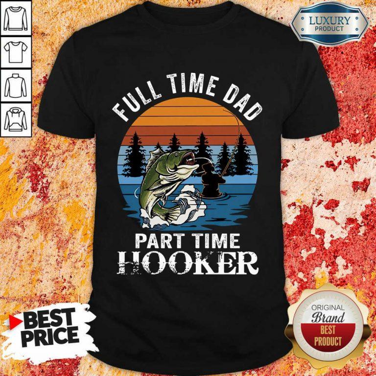 Fishing Full Time Dad Part Hooker Shirt