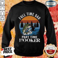Fishing Full Time Dad Part Hooker Sweatshirt