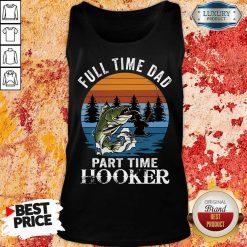 Fishing Full Time Dad Part Hooker Tank Top