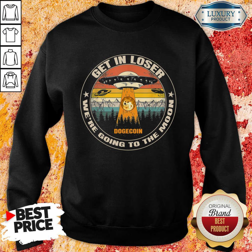 Get In Loser We're Going To The Moon Sweatshirt