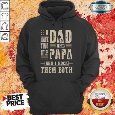 I Have Two Titles Dad And Papa And I Rock Hoodie