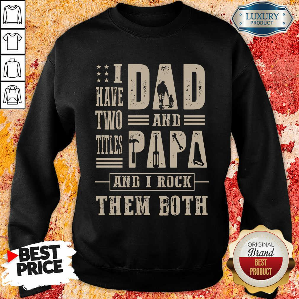 I Have Two Titles Dad And Papa And I Rock Sweatshirt