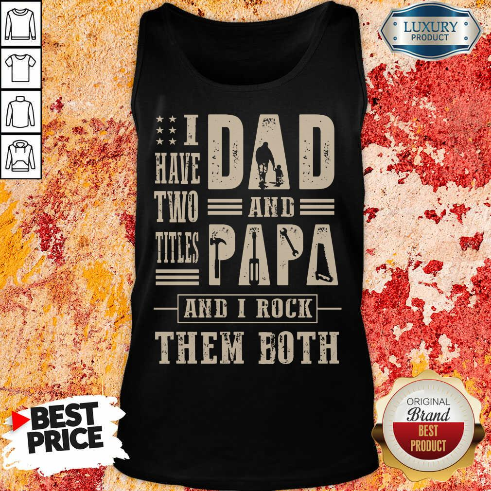 I Have Two Titles Dad And Papa And I Rock Tank Top