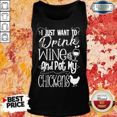 I Just Want To Drink Wine And Pet My Chickens Tank Top