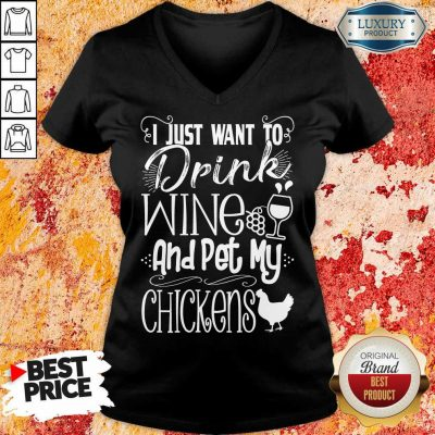 I Just Want To Drink Wine And Pet My Chickens V-neck