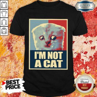 I'm Not A Cat Shirt
