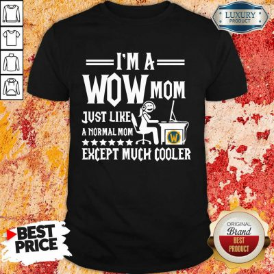 I'm Wow Mom Except Much Cooler Shirt