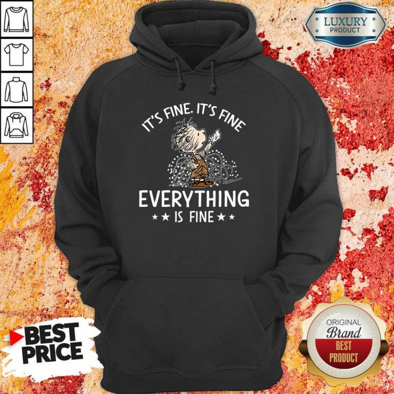 It's Fine Everything Is Fine Hoodie