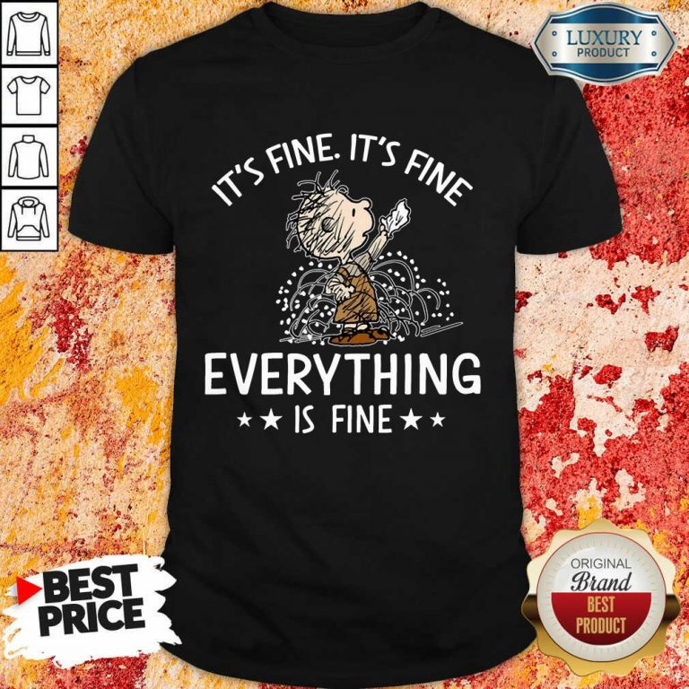 It's Fine Everything Is Fine Shirt