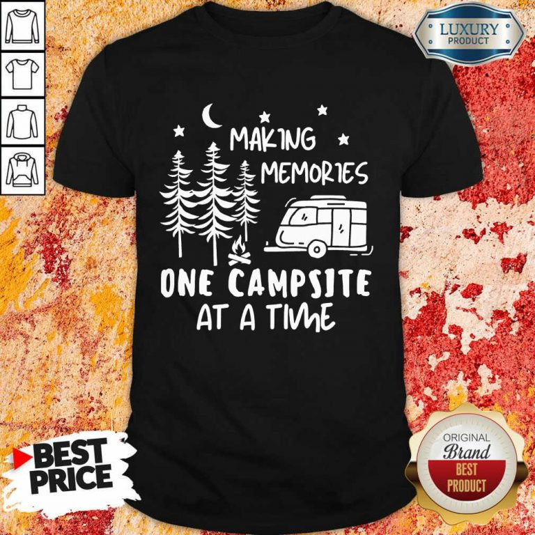 Making Memories One Campsite At A Time Shirt