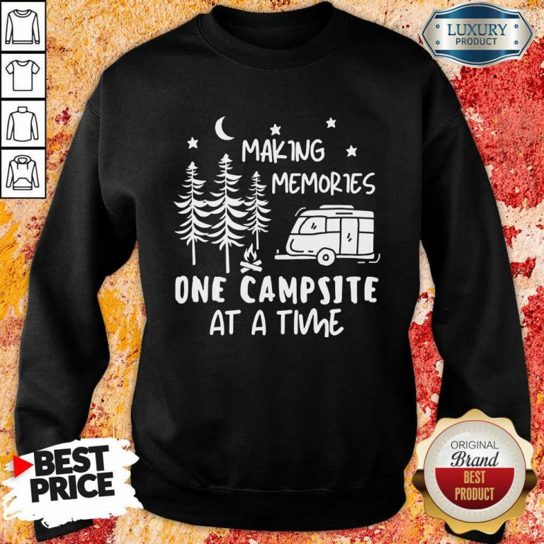 Making Memories One Campsite At A Time Sweatshirt