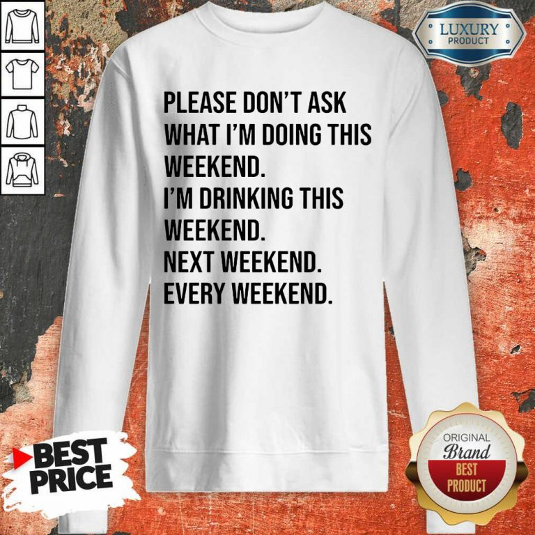Please Don't Ask What Im Doing This Weekend Sweatshirt