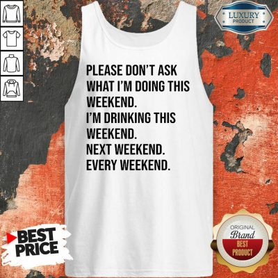 Please Don't Ask What Im Doing This Weekend Tank Top