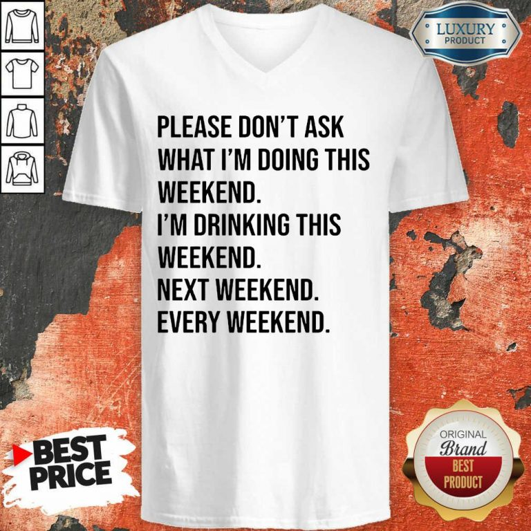 Please Don't Ask What Im Doing This Weekend V-neck