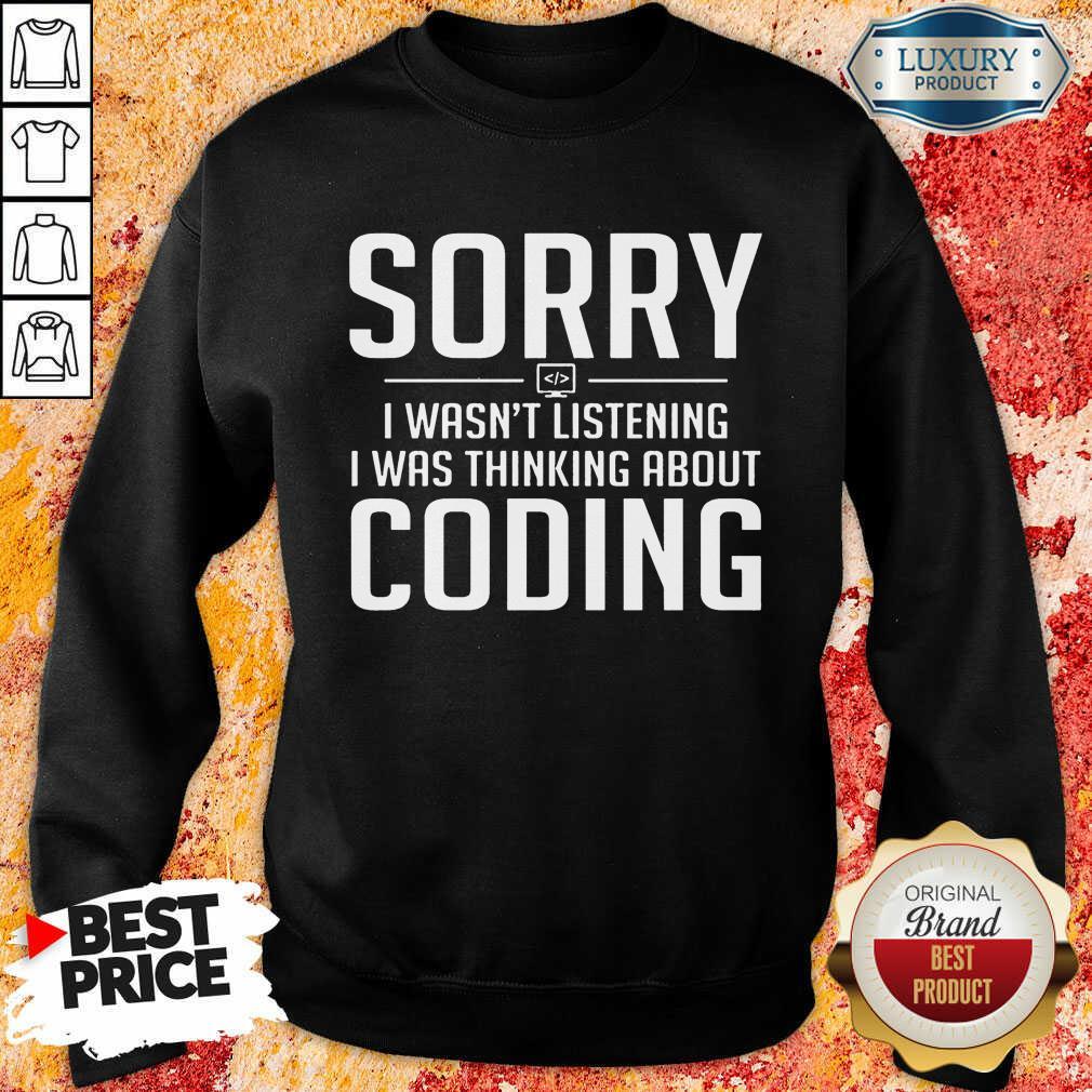 Sorry I Was Thinking About Coding Sweatshirt