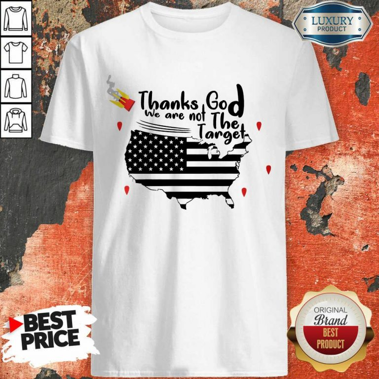Thanks God We Are Not The Target Shirt
